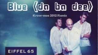 Eiffel 65 - Blue (Da ba dee) (Krow-moe 2012 Remix)