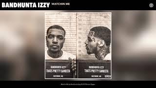 Bandhunta Izzy - Watchin Me (Audio)