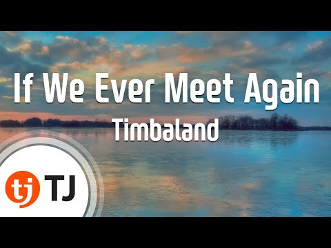 [TJ노래방] If We Ever Meet Again - Timbaland / TJ Karaoke