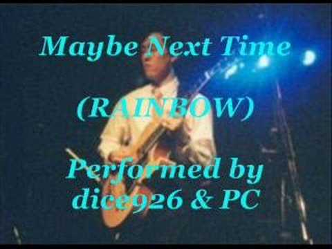 Maybe Next Time - Rainbow