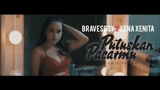 BRAVESBOY X XENA XENITA - PUTUSKAN PACARMU (OFFICIAL MUSIC VIDEO)