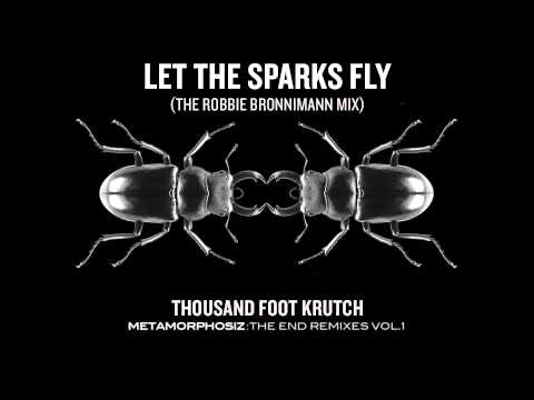 Thousand Foot Krutch: Let the Sparks Fly (The Robbie Bronnimann Mix) (Official Audio)