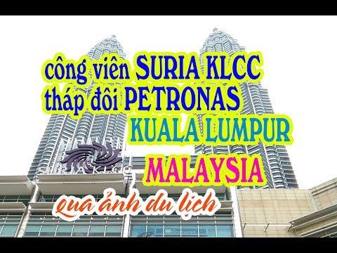 công viên SURIA KLCC & tháp đôi PETRONAS  Kuala Lumpur Malaysia qua ẢNH du lịch