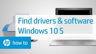 How To Find Drivers and Software for HP Products in Windows 10 S