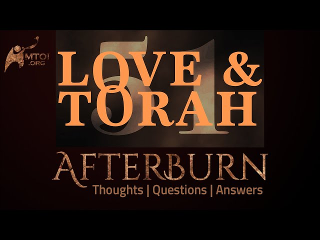 Afterburn   Thoughts, Q&A on Love and Torah   Part 51