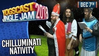 CHILLUMINATI NATIVITY! - YOGSCAST JINGLE JAM! - 7th December 2018