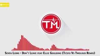 Seven Lions - Don't Leave feat Ellie Goulding (Tiësto Vs Twoloud Remix)