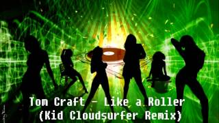 Tomcraft - Like a Roller (Kid Cloudsurfer Remix) HQ