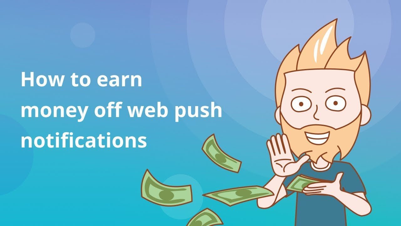 How to earn money off web push notifications