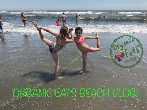 Organic Eats Episode 12- FAMILY BEACH VLOG!!!!