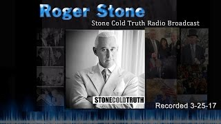 Roger Stone Stone Cold Truth Full Broadcast 3-25-17