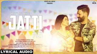 Jatti (Lyrical Audio) Happy Aulakh | Laddi Gill | Vicky Dhaliwal | Punjabi Songs | White Hill Music