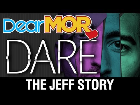 "Dear MOR: ""Dare"" The Jeff Story 07-25-17"