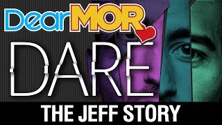 "Dear MOR: ""Dare"" The Jeff Story 07-25-17"