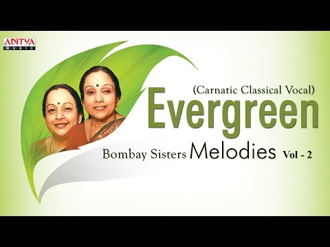 Evergreen Melodies  Vol   2 || Bombay Sisters || Carnatic Classical Vocal