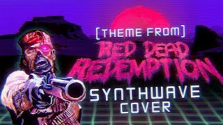(Theme From) Red Dead Redemption (Synthwave Cover)