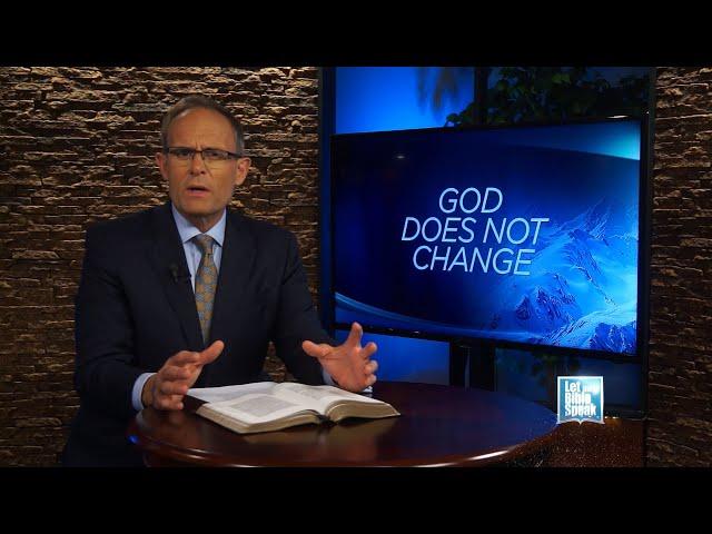 LET THE BIBLE SPEAK - God Does Not Change