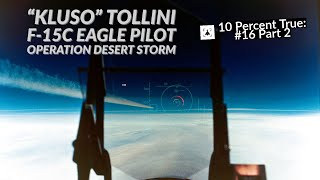 "10 Percent True #16 P2 - ""Kluso"" Tollini - F-15C Eagle Fighter Pilot, Operation Desert Storm"
