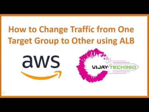AWS ELB - How To Change Traffic from one Target Group to Other Using ALB