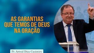 As garantias que temos de Deus na oração | Pr Arival Dias Casimiro