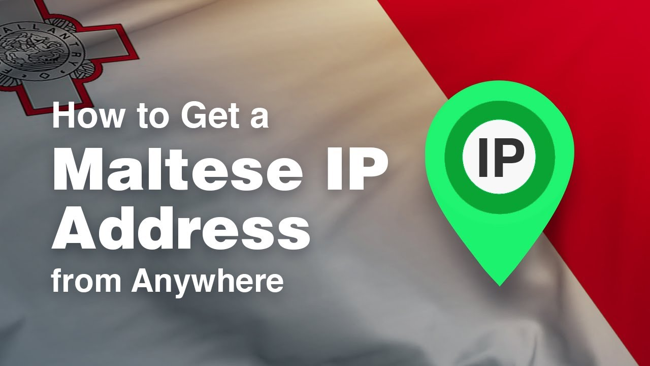 How to Get a Malta IP Address from Anywhere in 2019 [+VIDEO]