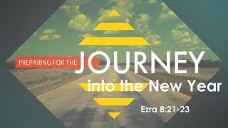 December 30, 2018 Preparing for the Journey into the New Year