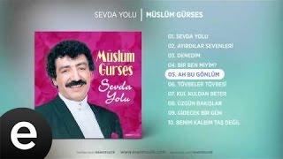 Ah Bu Gönlüm (Müslüm Gürses) Official Audio #ahbugönlüm #müslümgürses - Esen Müzik Resimi