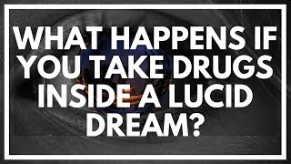Taking Drugs In A Lucid Dream Is Intense.. (Risk Free)
