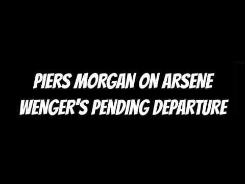 PIERS MORGAN ON WENGER'S DEPARTURE 'RENAME EMIRATES TO THE ARSENE WENGER STADIUM' PART 2