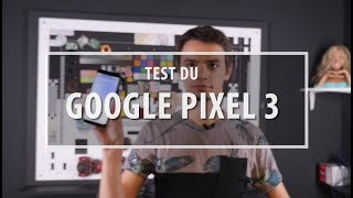 Test du Google Pixel 3 ! Un smartphone efficace !