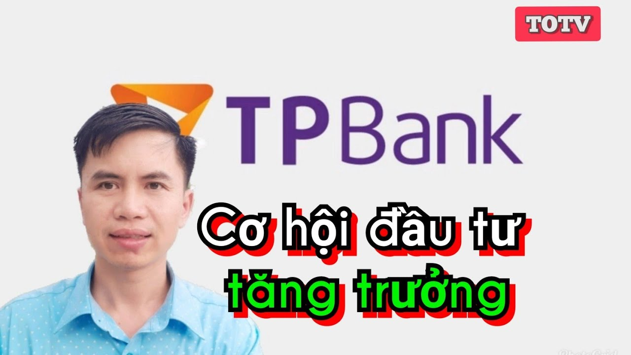 Những Cổ Phiếu Đáng Quan Tâm Phần 1: TPB (Ngân hàng thương mại cổ phần Tiên Phong)