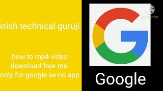 how to MP4 video and MP3 song download free kese kare ? no apps only for Google