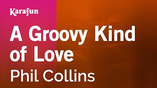 Karaoke A Groovy Kind Of Love - Phil Collins *