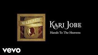 Kari Jobe - Hands To The Heavens (Lyric Video/Live)