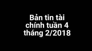 Bản tin tài chính tuần 4 tháng 2/2018