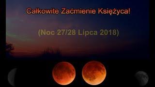 To już w nocy 27/28 Lipca! - Całkowite Zaćmienie Księżyca…