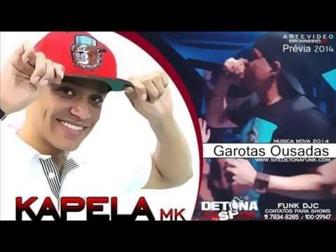 MC Kapela MK - Garotas Ousadas ( Prévia 2014 ) Funk DJC