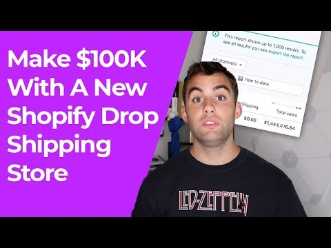 Make $100K With A New Shopify Drop Shipping Store 2019 | Shopify Drop Shipping