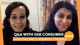 Mint Brand Talk: Q&A with Anurita Chopra, Head of Marketing, GSK Consumer Healthcare
