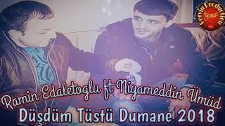 Niyameddin Umud ft Ramin edaletoglu   Dusdum Tustu Dumane 2018 Resimi