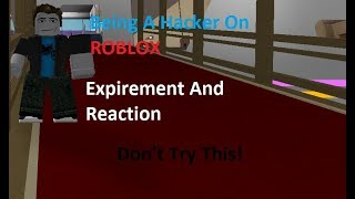 Being A Hacker In ROBLOX (Expirement And Reaction)