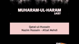 Qatal Ul Hussain By Nazim Hussain & Afzal Mehdi | Muharam-Ul-Haram