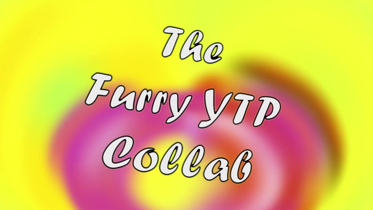 The Furry YTP Collab Announcement (OPEN)