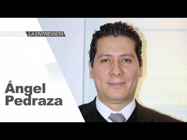 La Entrevista: Ángel Pedraza López, Secretario Ejecutivo Adjunto del SNSP