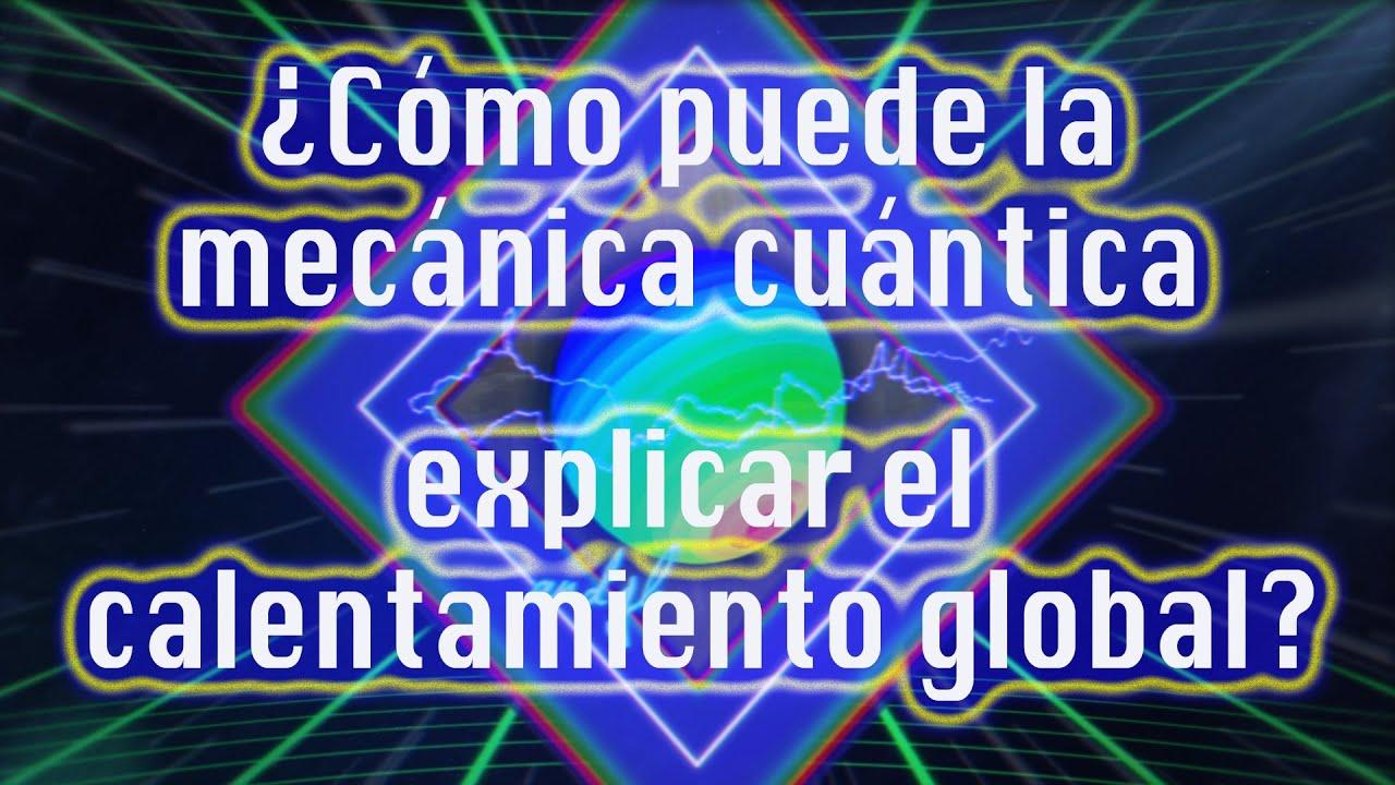 Cómo la mecánica cuántica explica el calentamiento global - Lieven Scheire