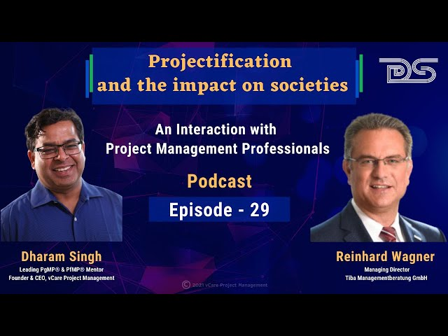 Projectification and the impact on societies  | Reinhard Wagner | Dharam Singh | Episode 29