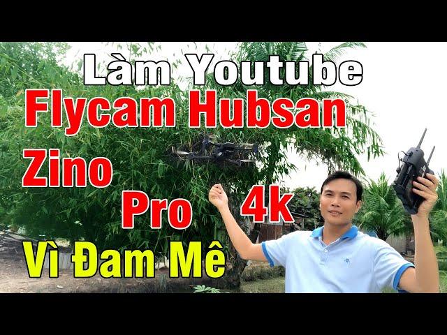 CHIA SẺ LÀM YOUTUBE VỚI FLYCAM HUBSAN ZINO PRO QUAY VIDEO 4K