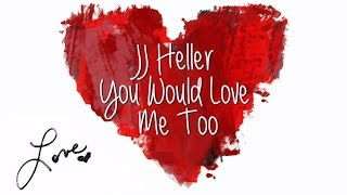 jj-heller-you-would-love-me-too-lyric---2008