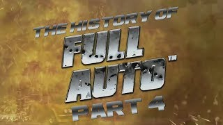 The History of Full Auto - Part 4