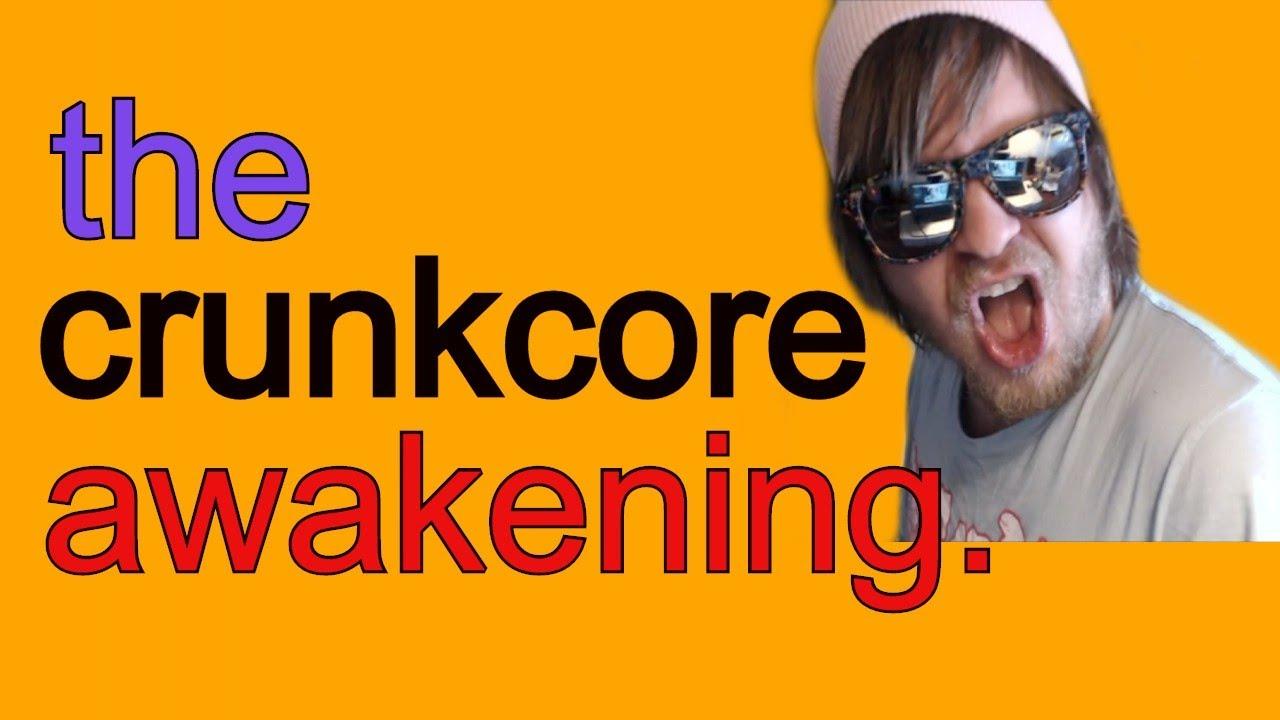 The Crunkcore Awakening.